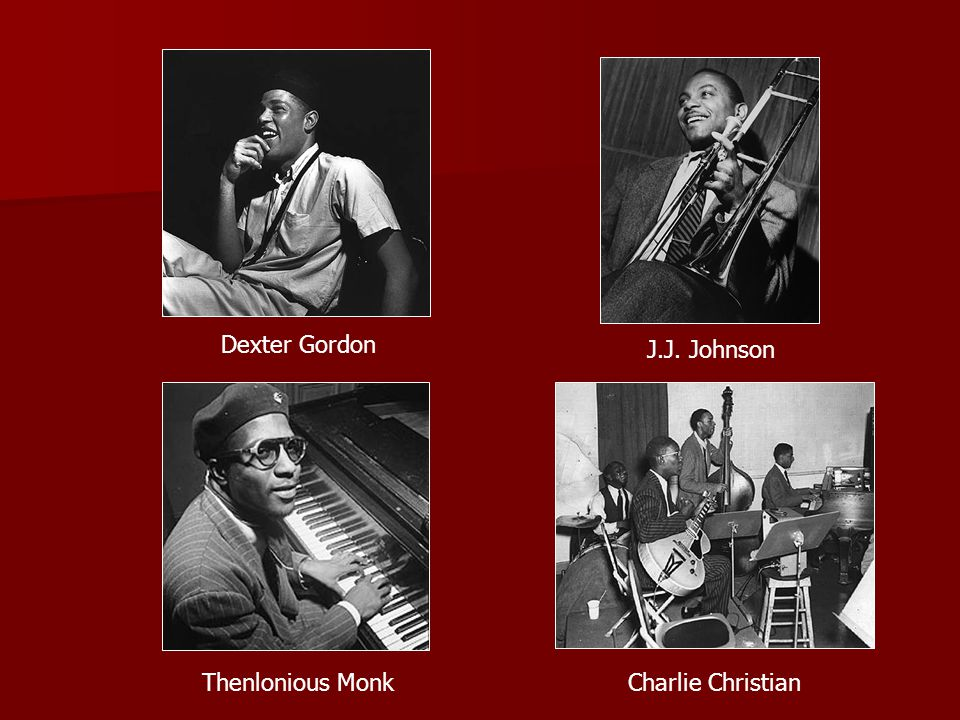 Thenlonious Monk Dexter Gordon J.J. Johnson Charlie Christian