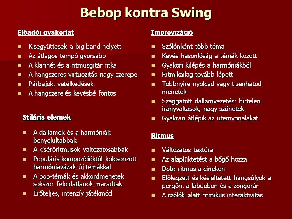 Bebop kontra Swing Előadói gyakorlat Kisegyüttesek a big band helyett Kisegyüttesek a big band helyett Az átlagos tempó gyorsabb Az átlagos tempó gyor
