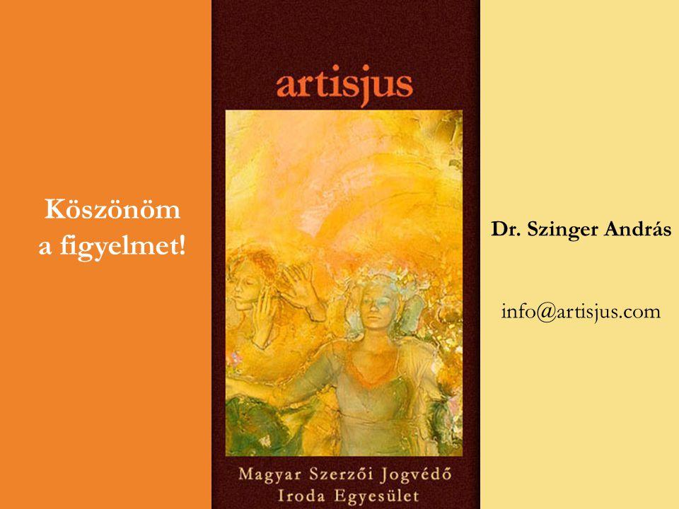 Köszönöm a figyelmet! Dr. Szinger András info@artisjus.com