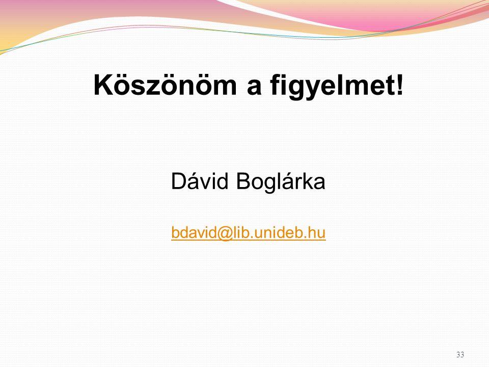 33 Köszönöm a figyelmet! Dávid Boglárka bdavid@lib.unideb.hu