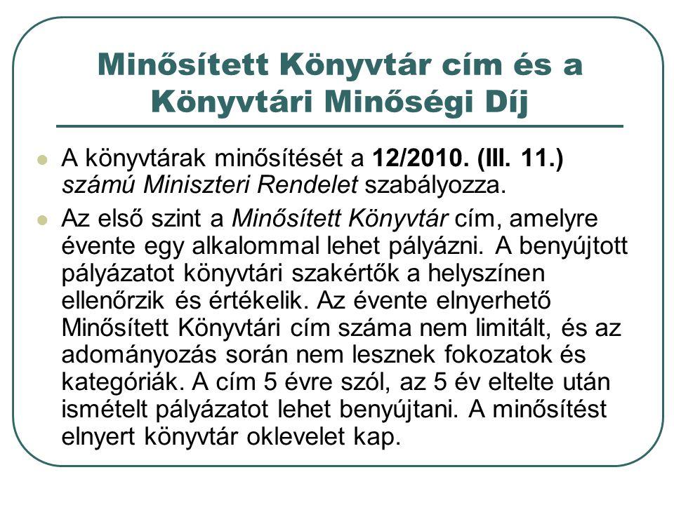Minősített Könyvtár cím és a Könyvtári Minőségi Díj A könyvtárak minősítését a 12/2010. (III. 11.) számú Miniszteri Rendelet szabályozza. Az első szin