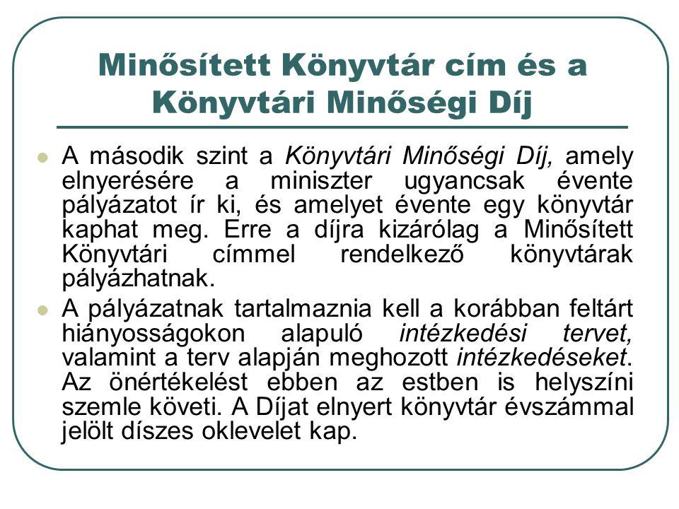 Minősített Könyvtár cím és a Könyvtári Minőségi Díj A második szint a Könyvtári Minőségi Díj, amely elnyerésére a miniszter ugyancsak évente pályázato
