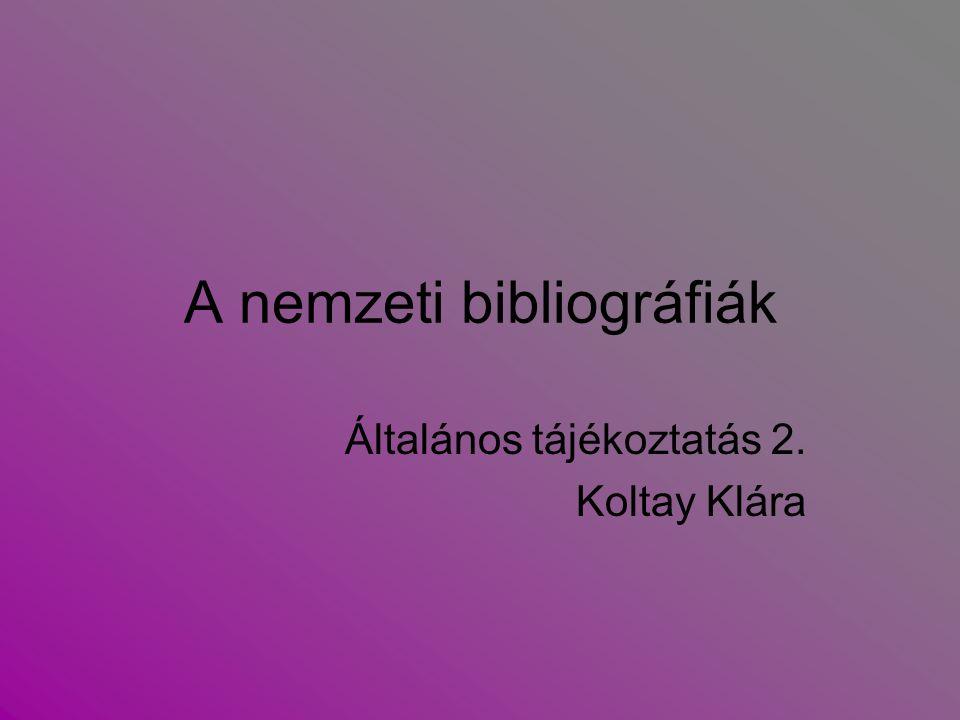 A nemzeti bibliográfiák Általános tájékoztatás 2. Koltay Klára