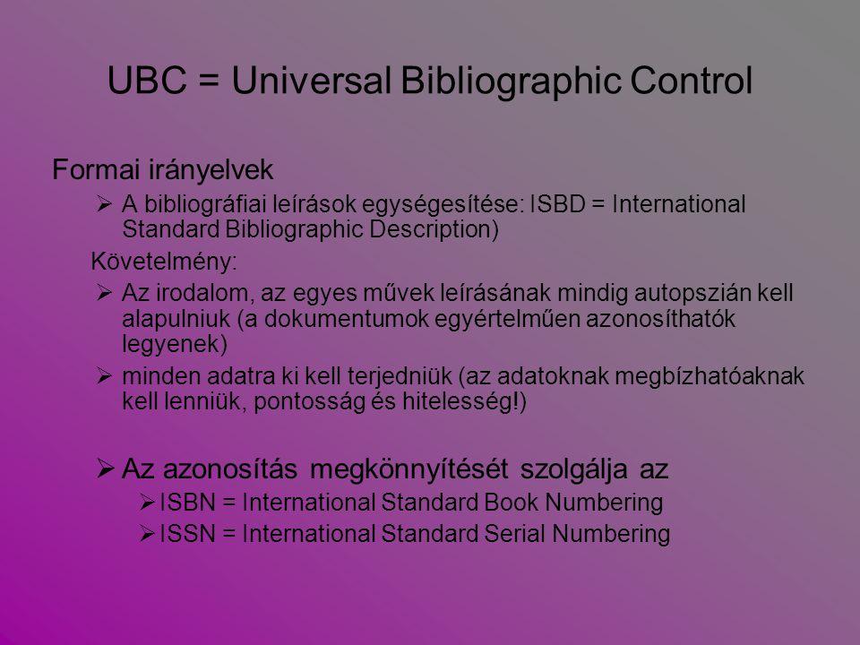 UBC = Universal Bibliographic Control Formai irányelvek  A bibliográfiai leírások egységesítése: ISBD = International Standard Bibliographic Descript