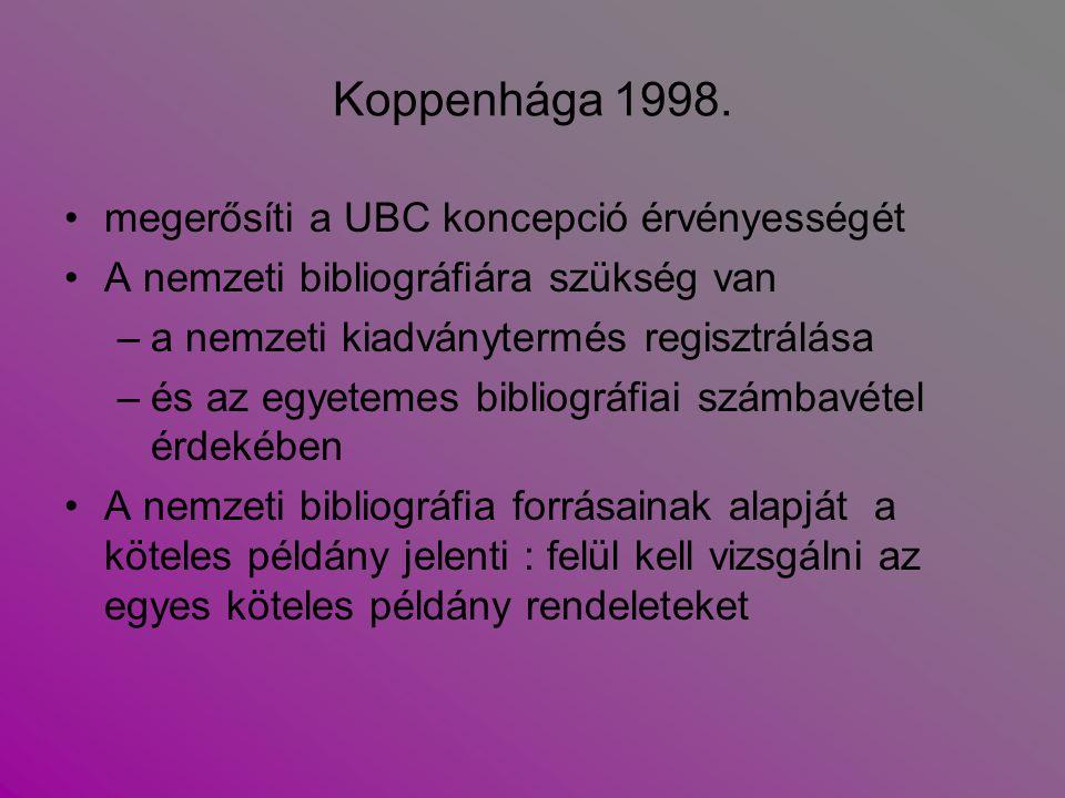 Koppenhága 1998. megerősíti a UBC koncepció érvényességét A nemzeti bibliográfiára szükség van –a nemzeti kiadványtermés regisztrálása –és az egyeteme