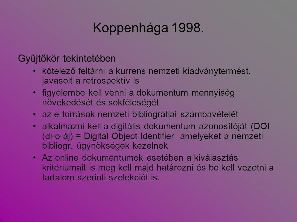 Koppenhága 1998. Gyűjtőkör tekintetében kötelező feltárni a kurrens nemzeti kiadványtermést, javasolt a retrospektív is figyelembe kell venni a dokume