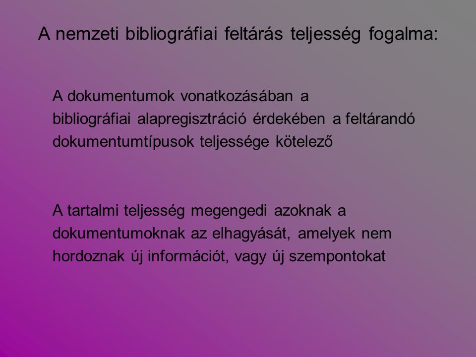 A nemzeti bibliográfiai feltárás teljesség fogalma: A dokumentumok vonatkozásában a bibliográfiai alapregisztráció érdekében a feltárandó dokumentumtí