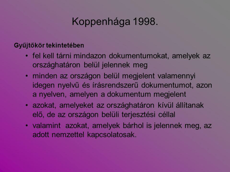 Koppenhága 1998. Gyűjtőkör tekintetében fel kell tárni mindazon dokumentumokat, amelyek az országhatáron belül jelennek meg minden az országon belül m