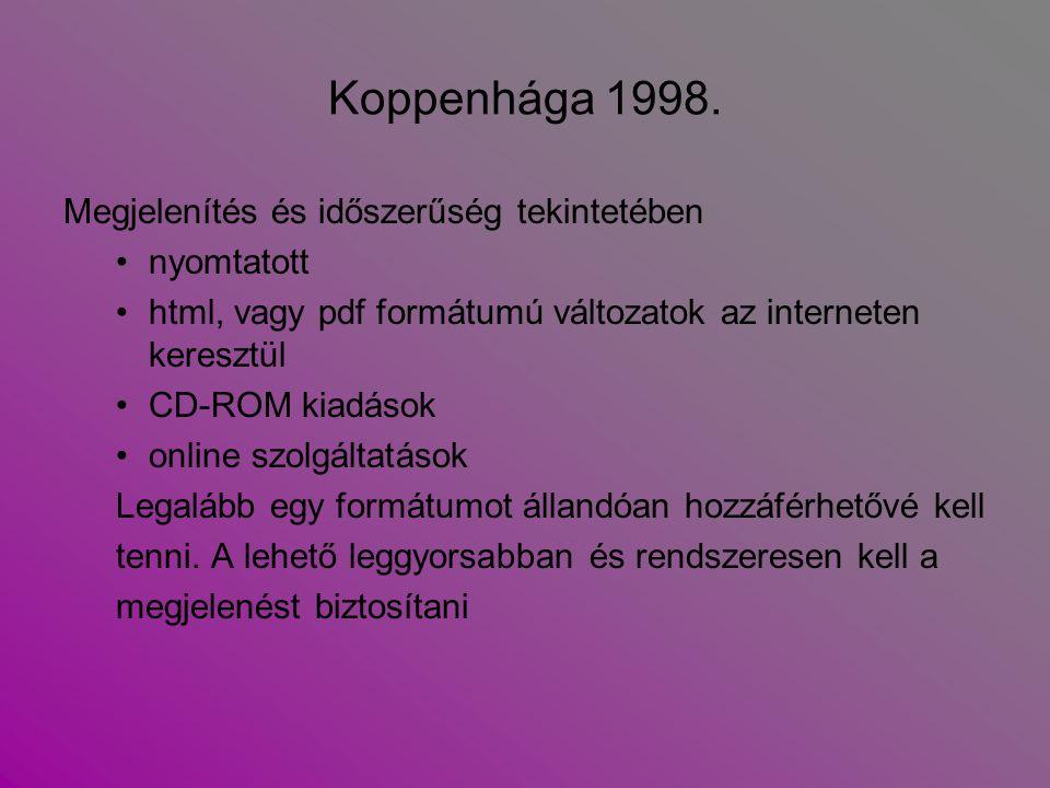Koppenhága 1998. Megjelenítés és időszerűség tekintetében nyomtatott html, vagy pdf formátumú változatok az interneten keresztül CD-ROM kiadások onlin