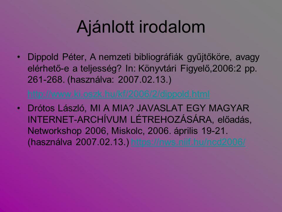 Ajánlott irodalom Dippold Péter, A nemzeti bibliográfiák gyűjtőköre, avagy elérhető-e a teljesség? In: Könyvtári Figyelő,2006:2 pp. 261-268. (használv