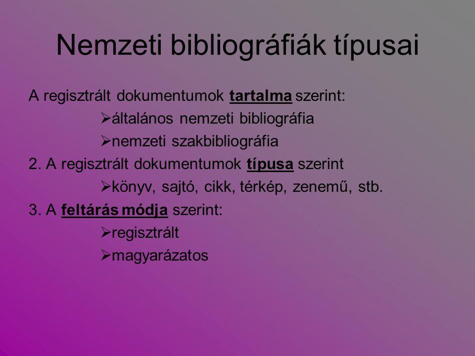 Nemzeti bibliográfiák típusai A regisztrált dokumentumok tartalma szerint:  általános nemzeti bibliográfia  nemzeti szakbibliográfia 2. A regisztrál