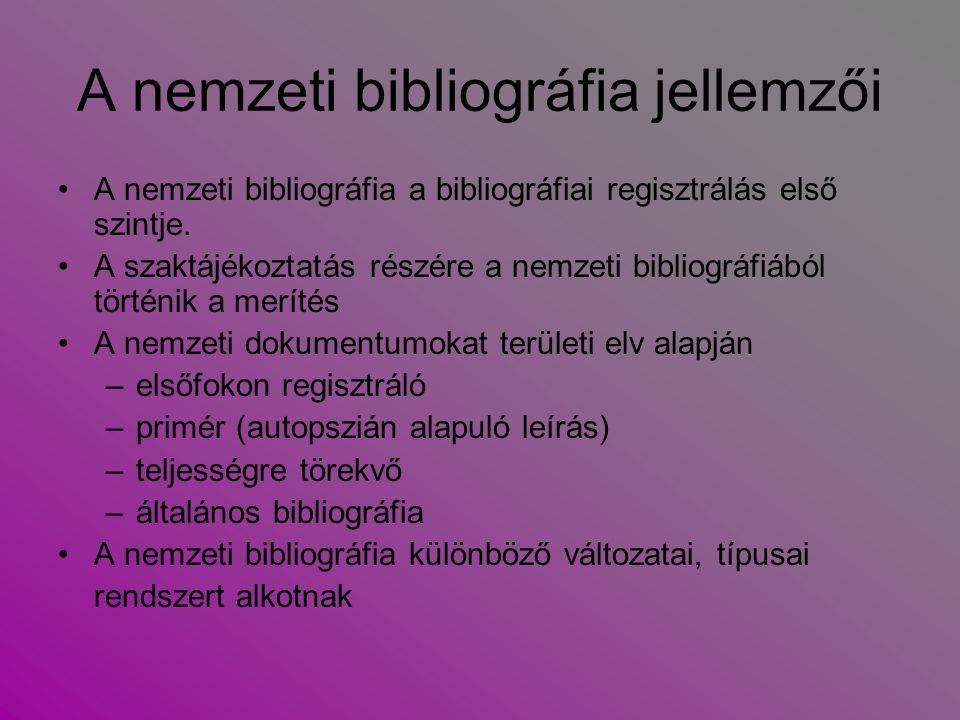 A nemzeti bibliográfia jellemzői A nemzeti bibliográfia a bibliográfiai regisztrálás első szintje. A szaktájékoztatás részére a nemzeti bibliográfiábó