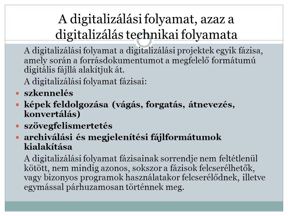 """""""A digitalizálás lényege abban rejlik, hogy a nyomtatott dokumentum tartalmát úgy helyezzük el egy elektronikus tárolóeszközön, hogy formai és tartalmi elemeit is megőrizzük, és egyúttal számítógép segítségével feldolgozhatóvá tegyük."""