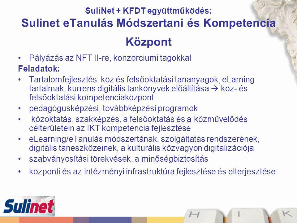 SuliNet + KFDT együttműködés: Sulinet eTanulás Módszertani és Kompetencia Központ Pályázás az NFT II-re, konzorciumi tagokkal Feladatok: Tartalomfejle