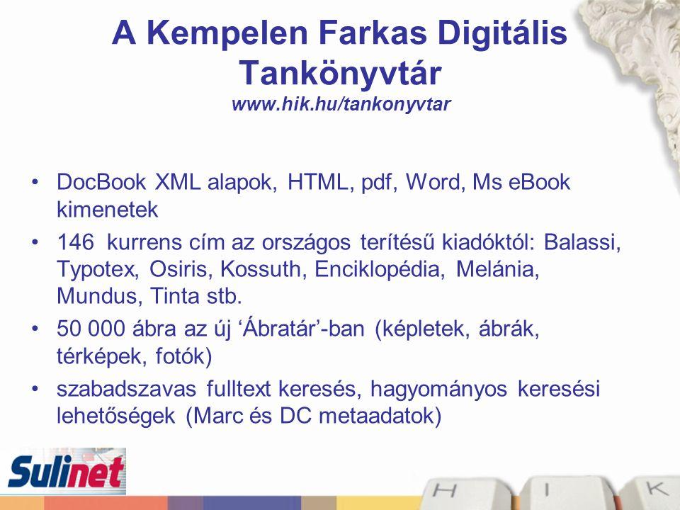 A Kempelen Farkas Digitális Tankönyvtár www.hik.hu/tankonyvtar DocBook XML alapok, HTML, pdf, Word, Ms eBook kimenetek 146 kurrens cím az országos ter