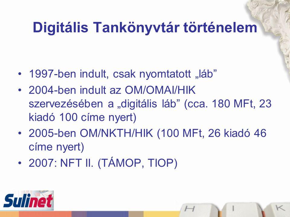 """Digitális Tankönyvtár történelem 1997-ben indult, csak nyomtatott """"láb"""" 2004-ben indult az OM/OMAI/HIK szervezésében a """"digitális láb"""" (cca. 180 MFt,"""
