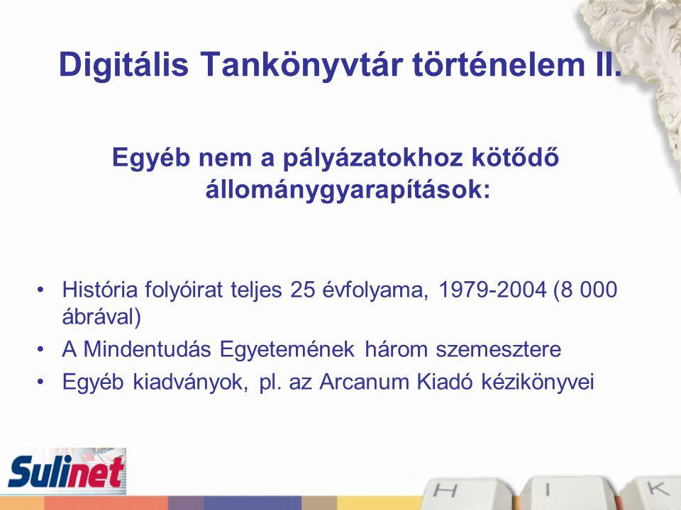 Digitális Tankönyvtár történelem II. Egyéb nem a pályázatokhoz kötődő állománygyarapítások: História folyóirat teljes 25 évfolyama, 1979-2004 (8 000 á