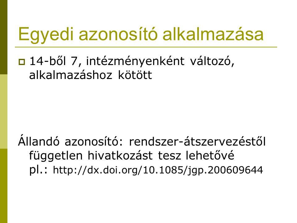 Egyedi azonosító alkalmazása  14-ből 7, intézményenként változó, alkalmazáshoz kötött Állandó azonosító: rendszer-átszervezéstől független hivatkozás