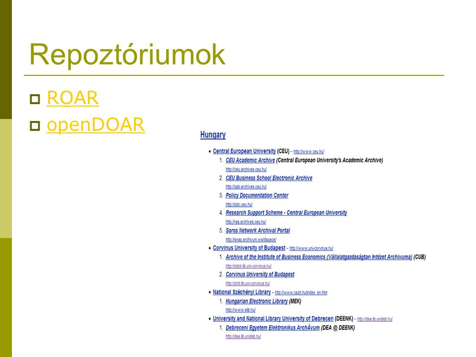 Hozzáférési szintek  Több szint kezelésére alkalmas (?DRKK)  80-100% OA  2 kivétel (DE, ZMNE)