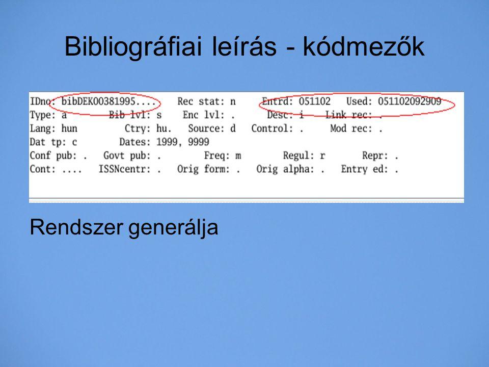 Bibliográfiai leírás - kódmezők Rendszer generálja
