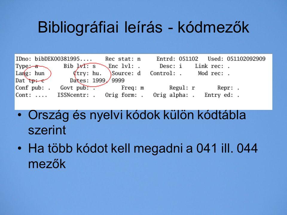 Bibliográfiai leírás - kódmezők Ország és nyelvi kódok külön kódtábla szerint Ha több kódot kell megadni a 041 ill. 044 mezők