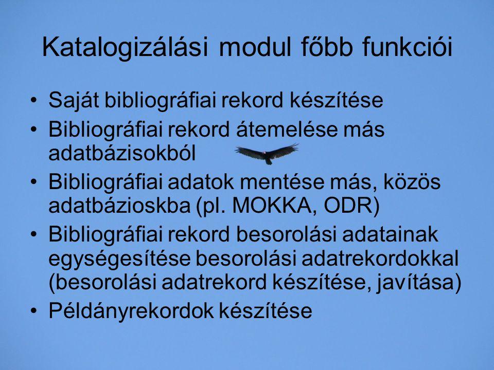 Katalogizálási modul főbb funkciói Saját bibliográfiai rekord készítése Bibliográfiai rekord átemelése más adatbázisokból Bibliográfiai adatok mentése