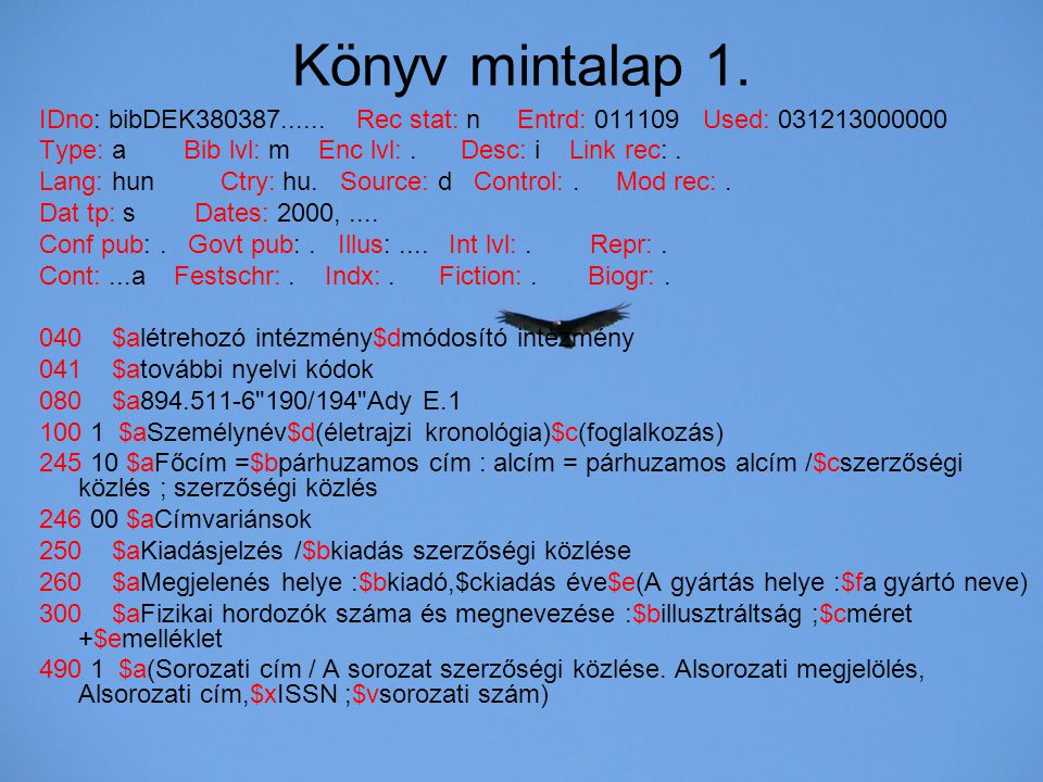 Könyv mintalap 1. IDno: bibDEK380387...... Rec stat: n Entrd: 011109 Used: 031213000000 Type: a Bib lvl: m Enc lvl:. Desc: i Link rec:. Lang: hun Ctry