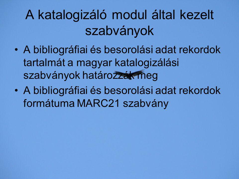 A katalogizáló modul által kezelt szabványok A bibliográfiai és besorolási adat rekordok tartalmát a magyar katalogizálási szabványok határozzák meg A