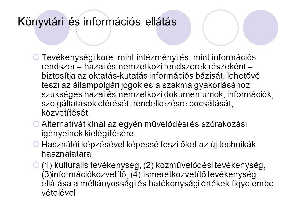 Könyvtári és információs ellátás  Tevékenységi köre: mint intézményi és mint információs rendszer – hazai és nemzetközi rendszerek részeként – biztos