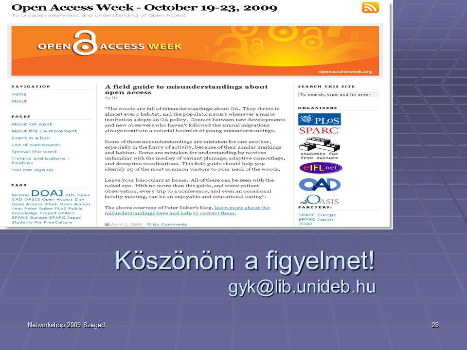 Networkshop 2009 Szeged28 Köszönöm a figyelmet! gyk@lib.unideb.hu