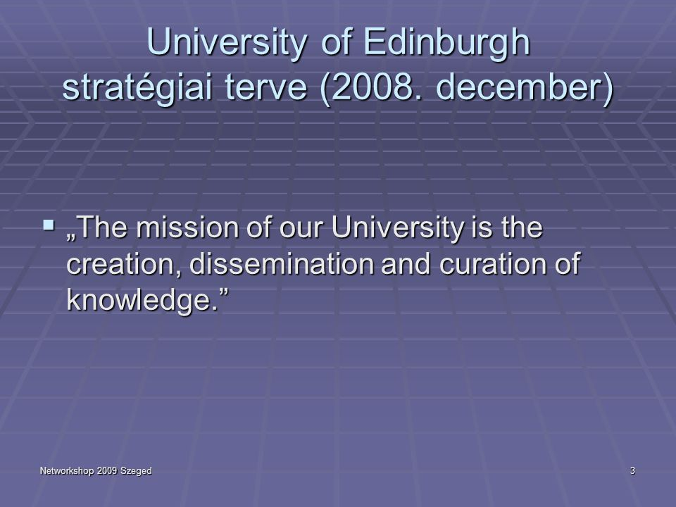 "3 University of Edinburgh stratégiai terve (2008. december)  ""The mission of our University is the creation, dissemination and curation of knowledge."