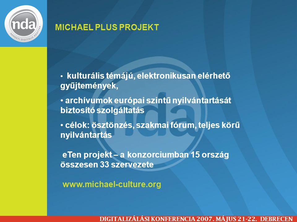 MICHAEL PLUS PROJEKT DIGITALIZÁLÁSI KONFERENCIA 2007. MÁJUS 21-22. DEBRECEN kulturális témájú, elektronikusan elérhető gyűjtemények, archívumok európa