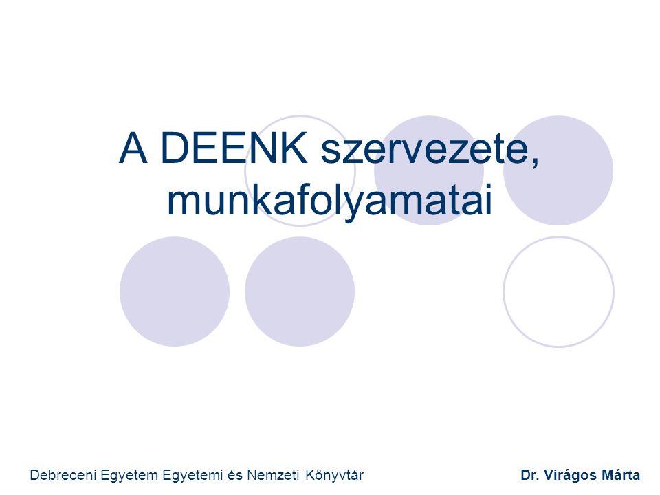 A DEENK szervezete, munkafolyamatai Debreceni Egyetem Egyetemi és Nemzeti Könyvtár Dr. Virágos Márta