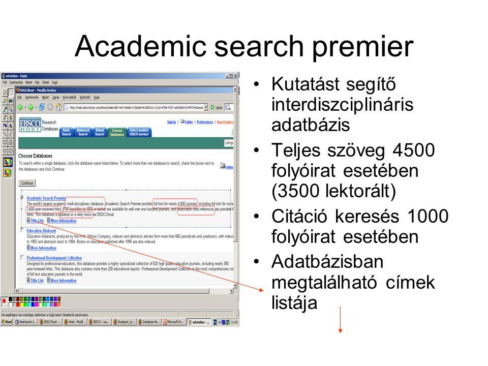 Academic search premier Kutatást segítő interdiszciplináris adatbázis Teljes szöveg 4500 folyóirat esetében (3500 lektorált) Citáció keresés 1000 folyóirat esetében Adatbázisban megtalálható címek listája