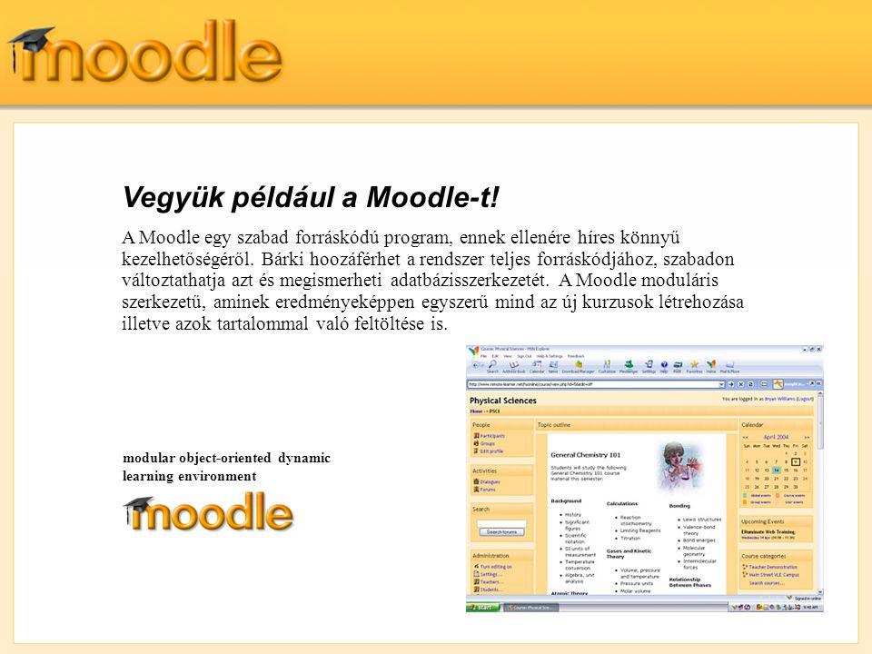 Vegyük például a Moodle-t! A Moodle egy szabad forráskódú program, ennek ellenére híres könnyű kezelhetőségéről. Bárki hoozáférhet a rendszer teljes f