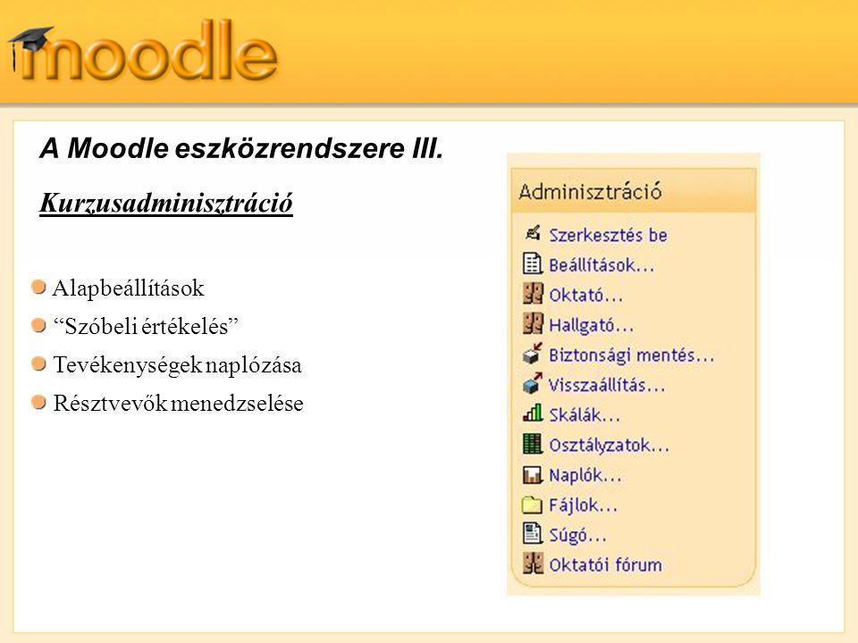 """A Moodle eszközrendszere III. Kurzusadminisztráció Alapbeállítások """"Szóbeli értékelés"""" Tevékenységek naplózása Résztvevők menedzselése"""
