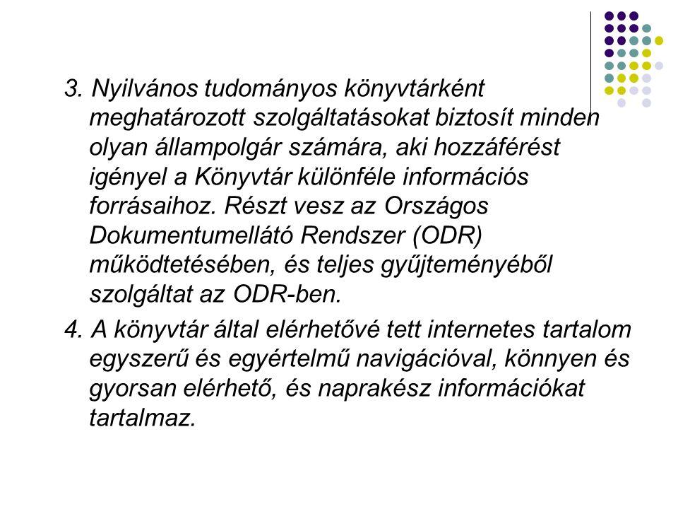 3. Nyilvános tudományos könyvtárként meghatározott szolgáltatásokat biztosít minden olyan állampolgár számára, aki hozzáférést igényel a Könyvtár külö