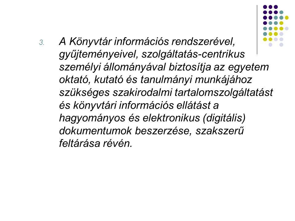 3. A Könyvtár információs rendszerével, gyűjteményeivel, szolgáltatás-centrikus személyi állományával biztosítja az egyetem oktató, kutató és tanulmán