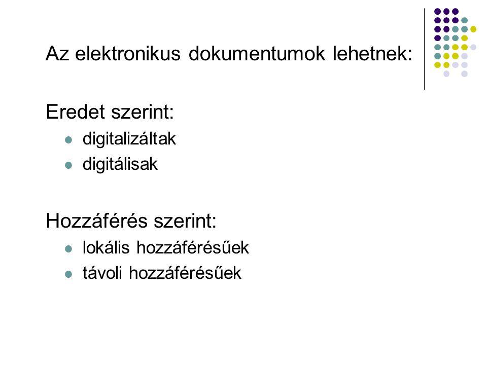 Az elektronikus dokumentumok lehetnek: Eredet szerint: digitalizáltak digitálisak Hozzáférés szerint: lokális hozzáférésűek távoli hozzáférésűek