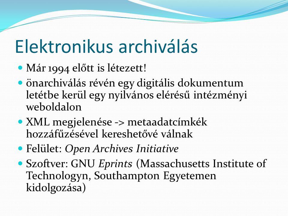 Elektronikus archiválás Már 1994 előtt is létezett! önarchiválás révén egy digitális dokumentum letétbe kerül egy nyilvános elérésű intézményi webolda