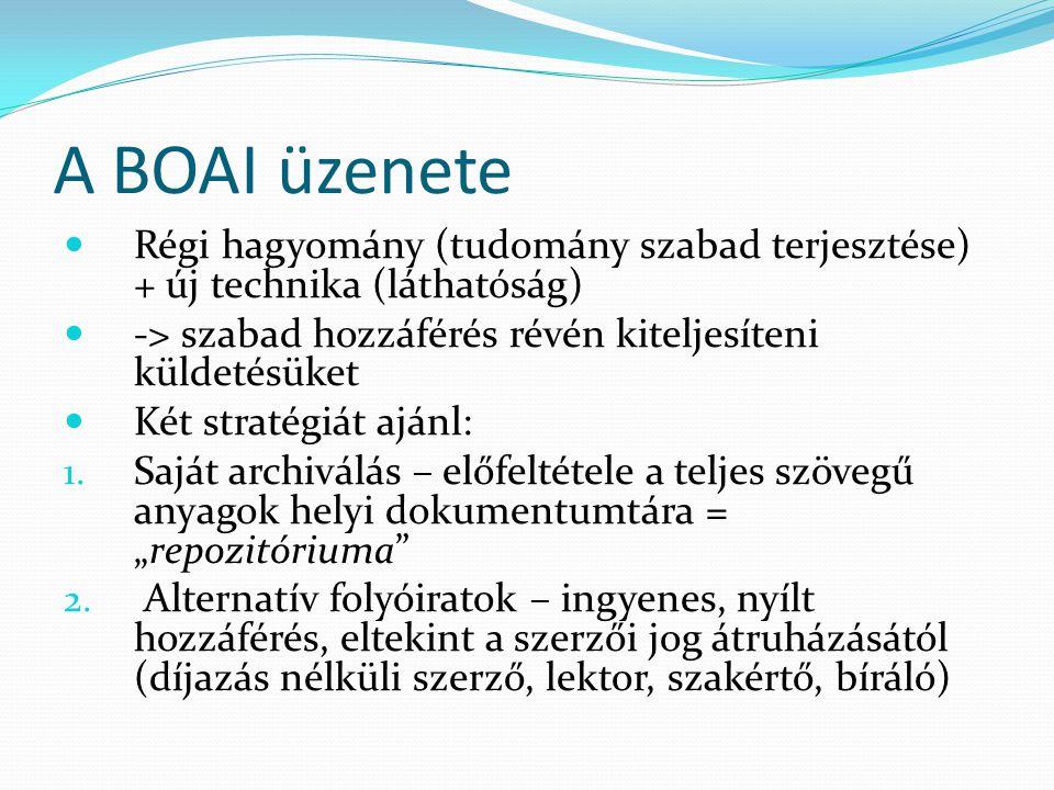 A BOAI üzenete Régi hagyomány (tudomány szabad terjesztése) + új technika (láthatóság) -> szabad hozzáférés révén kiteljesíteni küldetésüket Két strat