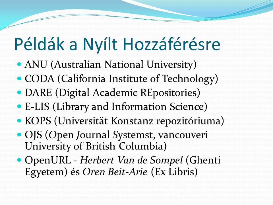 Példák a Nyílt Hozzáférésre ANU (Australian National University) CODA (California Institute of Technology) DARE (Digital Academic REpositories) E-LIS