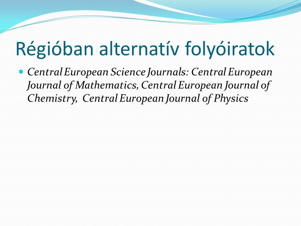 Régióban alternatív folyóiratok Central European Science Journals: Central European Journal of Mathematics, Central European Journal of Chemistry, Cen