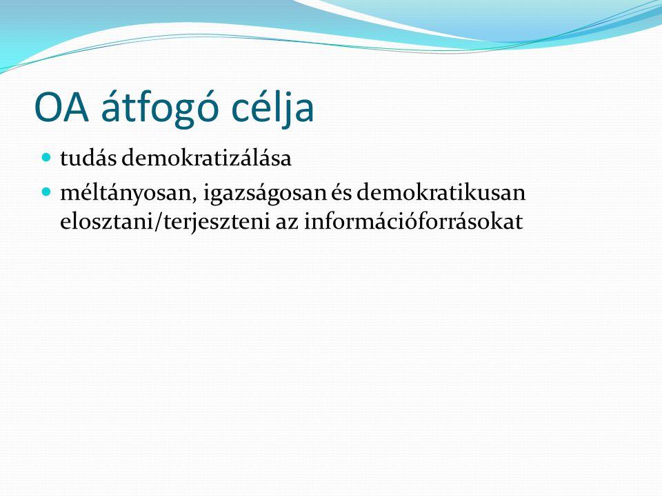 OA átfogó célja tudás demokratizálása méltányosan, igazságosan és demokratikusan elosztani/terjeszteni az információforrásokat