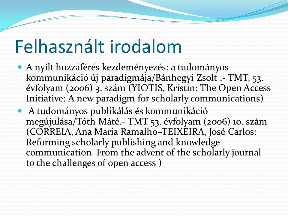 Felhasznált irodalom A nyílt hozzáférés kezdeményezés: a tudományos kommunikáció új paradigmája/Bánhegyi Zsolt.- TMT, 53. évfolyam (2006) 3. szám (YIO