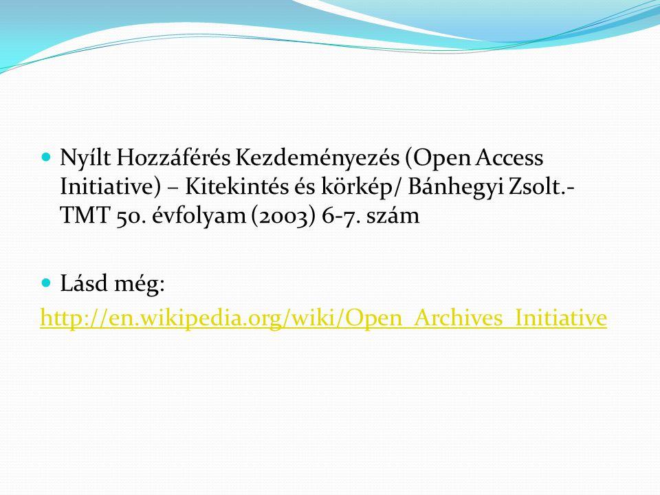Nyílt Hozzáférés Kezdeményezés (Open Access Initiative) – Kitekintés és körkép/ Bánhegyi Zsolt.- TMT 50. évfolyam (2003) 6-7. szám Lásd még: http://en