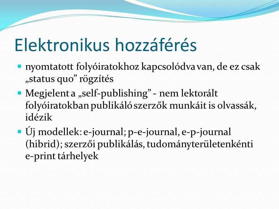 """Elektronikus hozzáférés nyomtatott folyóiratokhoz kapcsolódva van, de ez csak """"status quo"""" rögzítés Megjelent a """"self-publishing"""" - nem lektorált foly"""
