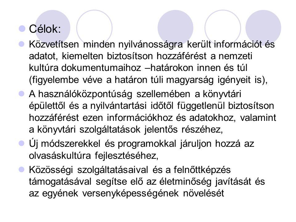Célok: Közvetítsen minden nyilvánosságra került információt és adatot, kiemelten biztosítson hozzáférést a nemzeti kultúra dokumentumaihoz –határokon