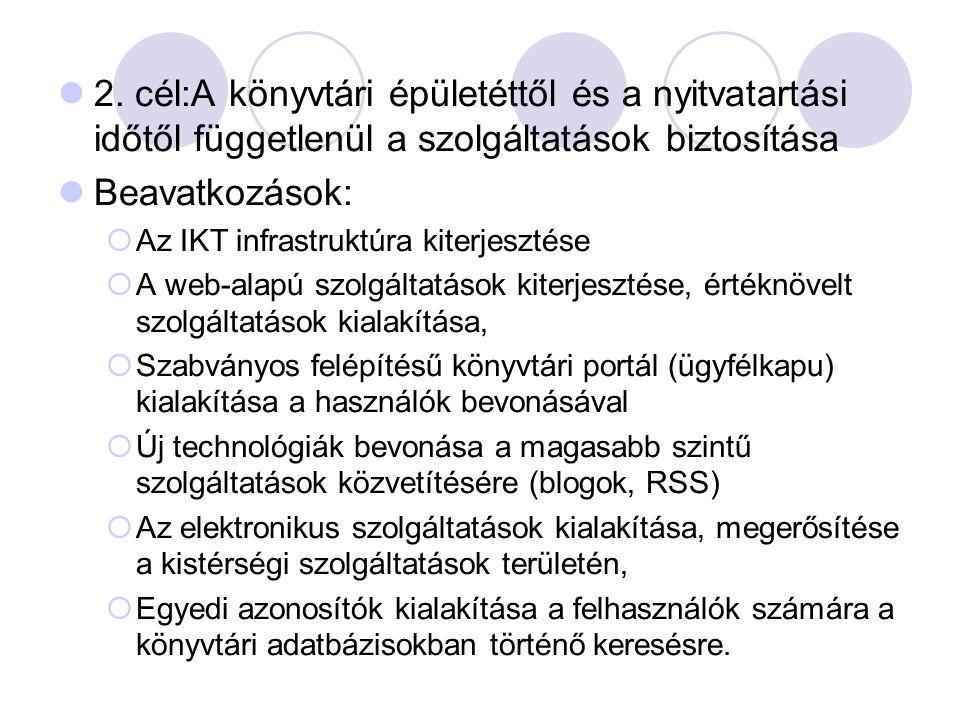2. cél:A könyvtári épületéttől és a nyitvatartási időtől függetlenül a szolgáltatások biztosítása Beavatkozások:  Az IKT infrastruktúra kiterjesztése