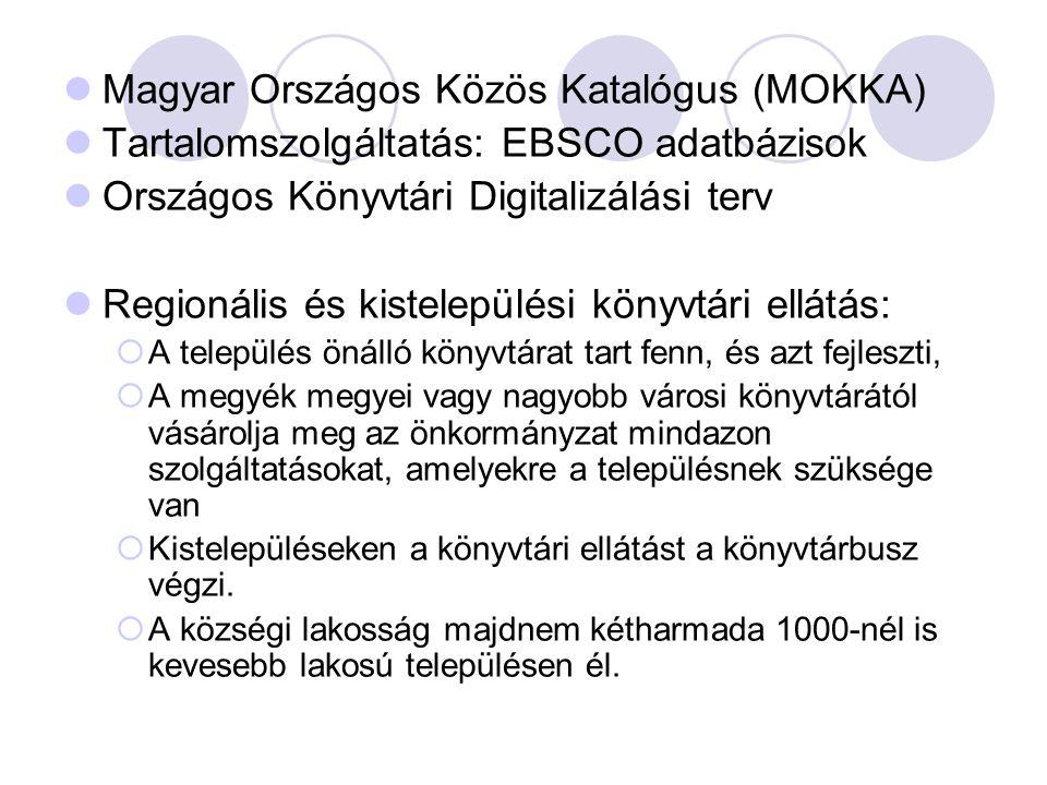 Magyar Országos Közös Katalógus (MOKKA) Tartalomszolgáltatás: EBSCO adatbázisok Országos Könyvtári Digitalizálási terv Regionális és kistelepülési könyvtári ellátás:  A település önálló könyvtárat tart fenn, és azt fejleszti,  A megyék megyei vagy nagyobb városi könyvtárától vásárolja meg az önkormányzat mindazon szolgáltatásokat, amelyekre a településnek szüksége van  Kistelepüléseken a könyvtári ellátást a könyvtárbusz végzi.